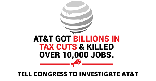 Image in support of: AT$T Got Billions In Tax Cuts & Killed Over 10,000 Jobs While 14,000 CWA/AT$T Members Are Working Without A Contract For a Year! Tell Your Member Of Congress To Investigate AT$T!